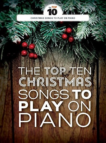 The Top Ten Christmas Songs to Play on Piano Pf Book by Wise Publications (2016-10-03) (The Top Ten Christmas Songs)