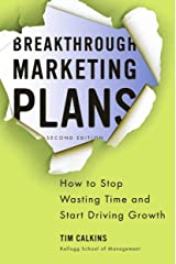 Breakthrough Marketing Plans: How to Stop Wasting Time and Start Driving Growth Kindle Edition