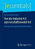 Von der Industrie 4.0 zum Geschäftsmodell 4.0 : Chancen der digitalen Transformation (essentials) (German Edition)