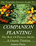 raised bed garden ideas Companion Planting: The Vegetable Gardeners Guide. The Role of Flowers, Herbs & Organic Thinking (Updated) (Gardening Techniques Book 5)