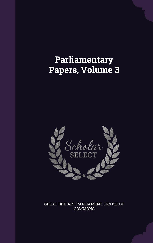 Read Online Parliamentary Papers, Volume 3 ebook