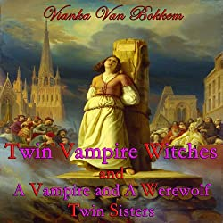 'Twin Vampire Witches' and 'A Vampire and Werewolf Twin Sisters'