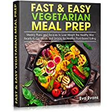 FAST & EASY VEGETARIAN MEAL PREP: Weekly Plans and Recipes to Lose Weight the Healthy Way. Ready-to-Go Meals and Snacks for Healthy Plant-Based Eating (HEALTH, DIETS & WEIGHT LOSS) (English Edition)