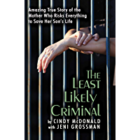 The Least Likely Criminal: Amazing True Story of the Mother Who Risks Everything to Save Her Son's Life