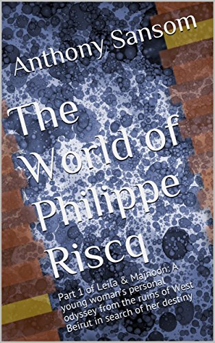 the-world-of-philippe-riscq-part-1-of-leila-majnoon-a-young-womans-personal-odyssey-from-the-ruins-o