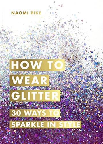 How to Wear Glitter: 30 Ways to Sparkle in Style