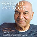 Wake Up and Roar: Satsang with Papaji Audiobook by Eli Jaxon-Bear Narrated by Eli Jaxon-Bear,  Prince Ea,  Gangaji