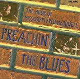 Preachin' The Blues: The Songs of Mississippi Fred McDowell