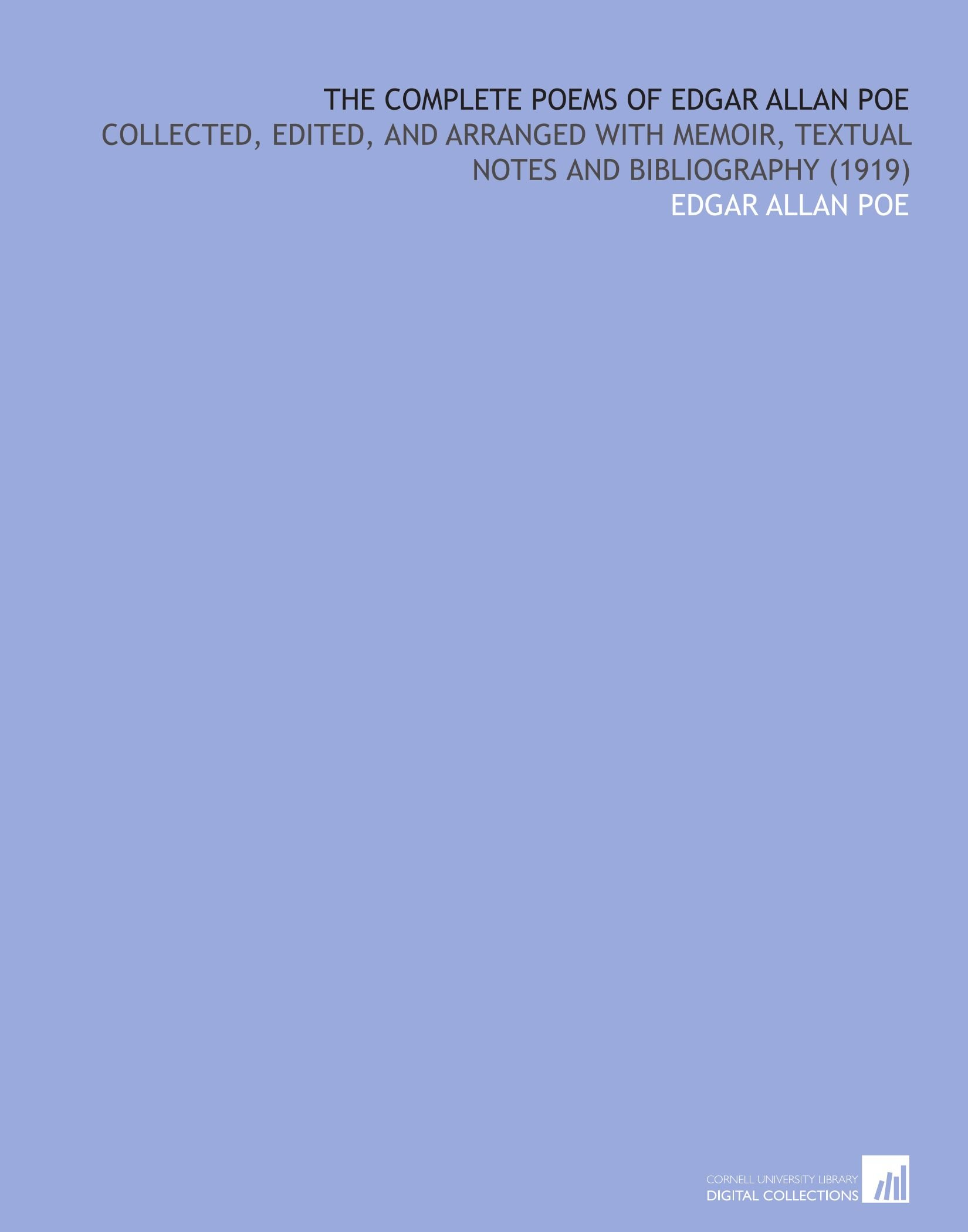 Download The Complete Poems of Edgar Allan Poe: Collected, Edited, and Arranged With Memoir, Textual Notes and Bibliography (1919) PDF