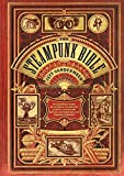 The Steampunk Bible: An Illustrated Guide to the