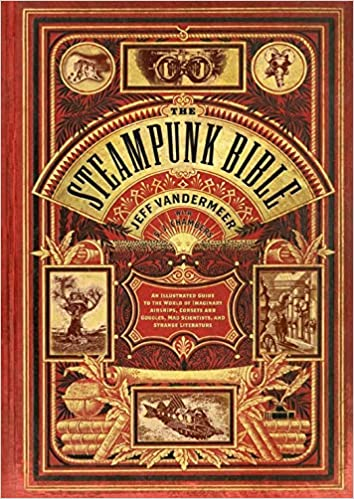 The steampunk bible an illustrated guide to the world of imaginary airships,