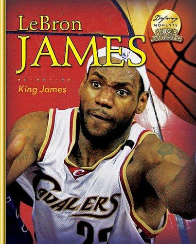 Lebron James: I Love Challenges! (Defining Moments: Super Athletes)