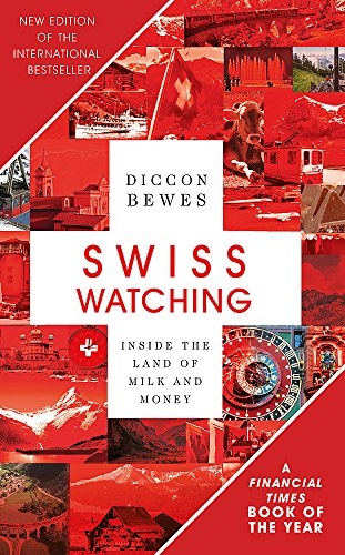 book cover - Swiss Watching, 3rd Edition: Inside the Land of Milk and Honey - Diccon Bewes