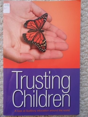 Trusting Children - A Look At Sudbury Education Around the World, Jen Schwartz