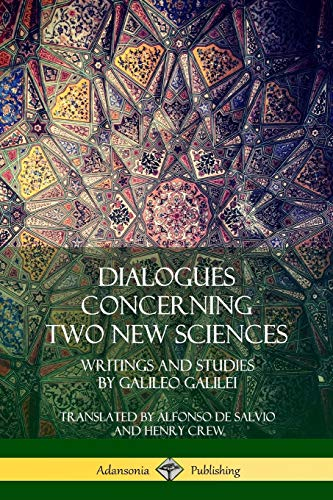 Dialogues Concerning Two New Sciences: Writings and Studies by Galileo Galilei