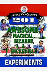 Janice VanCleave's 201 Awesome, Magical, Bizarre, & Incredible Experiments Kindle Edition
