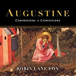 Augustine: Conversions to Confessions | Robin Lane Fox