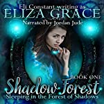 Sleeping in the Forest of Shadows: Shadow Forest, Book 1 | Eli Constant