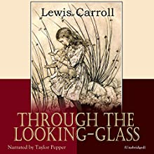 Through the Looking-Glass Audiobook by Lewis Carroll Narrated by Taylor Pepper