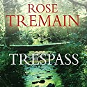 Trespass Audiobook by Rose Tremain Narrated by Juliet Stevenson