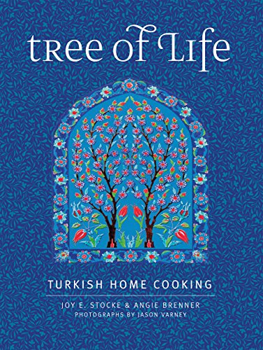 Tree of Life: Turkish Home Cooking by Joy E. Stocke, Angie Brenner