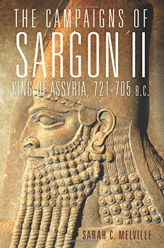 The Campaigns of Sargon II, King of Assyria, 721–705 B.C. (Campaigns and Commanders (721 Series)