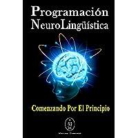 Programación Neurolingüística. Comenzando Por El Principio