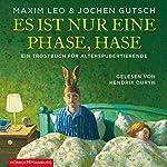 Es ist nur eine Phase, Hase: Ein Trostbuch für Alterspubertierende | Maxim Leo,Jochen Gutsch