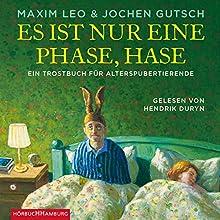 Es ist nur eine Phase, Hase: Ein Trostbuch für Alterspubertierende Hörbuch von Maxim Leo, Jochen Gutsch Gesprochen von: Hendrik Duryn