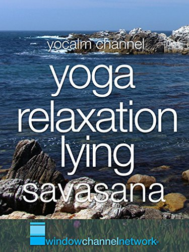 Yoga Relaxation Lying Savasana, with Nature Videos