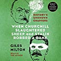 When Churchill Slaughtered Sheep and Stalin Robbed a Bank: History's Unknown Chapters Audiobook by Giles Milton Narrated by Giles Milton