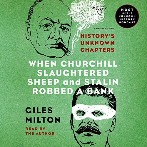 When Churchill Slaughtered Sheep and Stalin Robbed a Bank: History's Unknown Chapters by Macmillan Audio