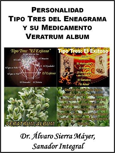 Descargar Libro La Personalidad Tipo Tres Del Eneagrama Y Su Medicamento Veratrum Album Álvaro Sierra Máyer
