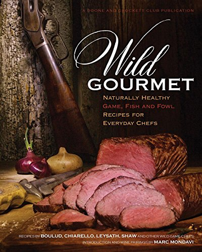 Wild Gourmet: Naturally Healthy Game, Fish and Fowl Recipes for Everyday Chefs by Daniel Nelson