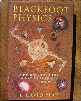 Blackfoot Physics A Journey Into The Native American Universe Peat David 9781857023312 Amazon Com Books