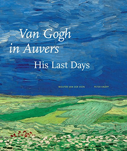 Van Gogh in Auvers: His Last Days