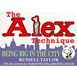 The Alex Technique : Being Big in the City