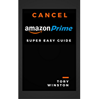 Cancel amazon Prime: Super Easy Guide: Cancel Prime Membership Immediately: How to Stop Amazon Prime Membership in a Minute