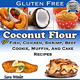 Coconut Flour Combination Cookbook (A Combination Of Two Great Coconut Flour, Gluten Free Recipe Books 1) by [Winlet, Sara]