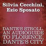 Dante's Stroll: An Audioguide to Florence, Dante's City | Silvia Cecchini,Ezio Sposato