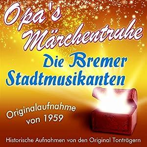 Die Bremer Stadtmusikanten (Opa's Märchentruhe) Hörbuch