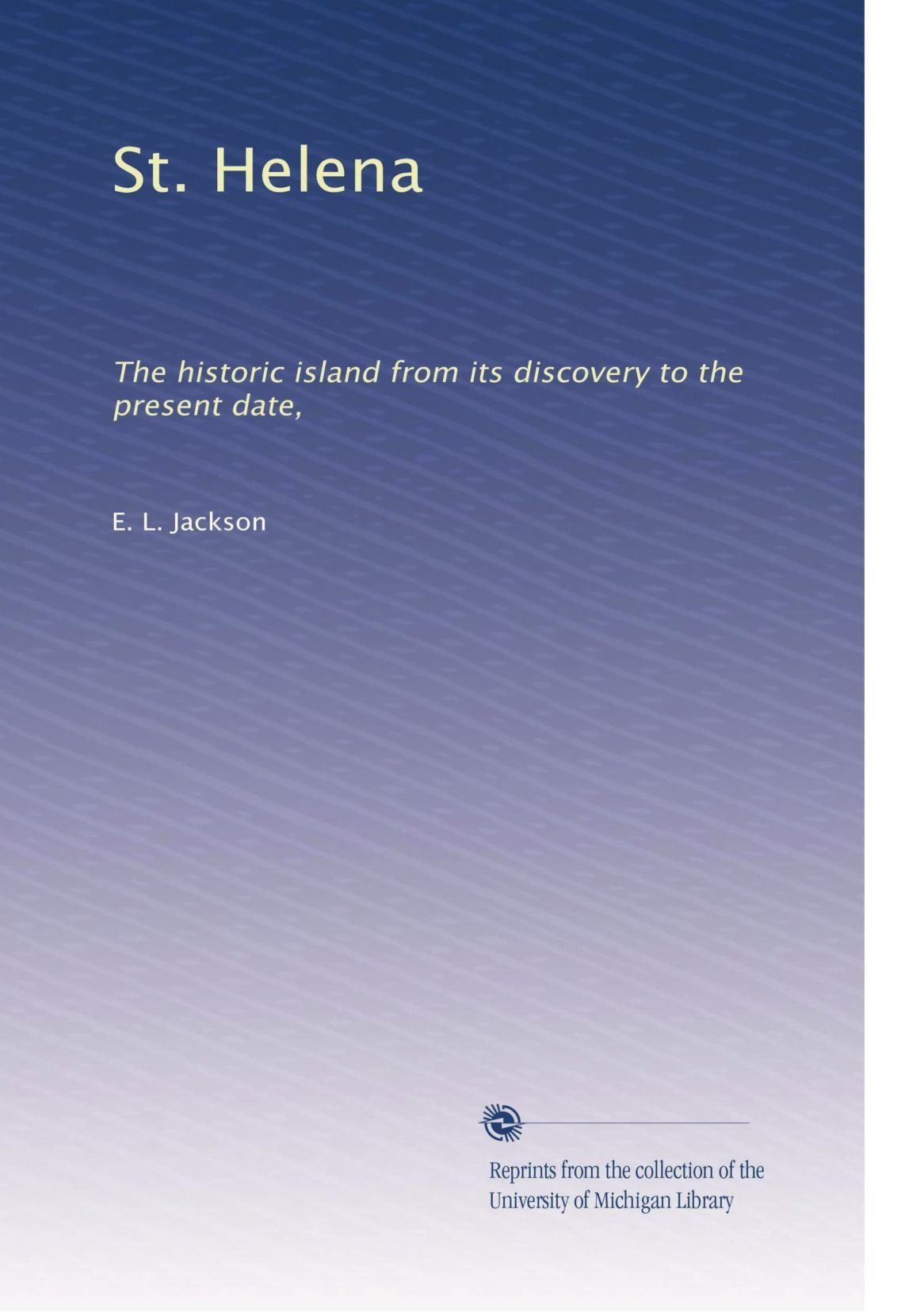 Download St. Helena: The historic island from its discovery to the present date, ebook