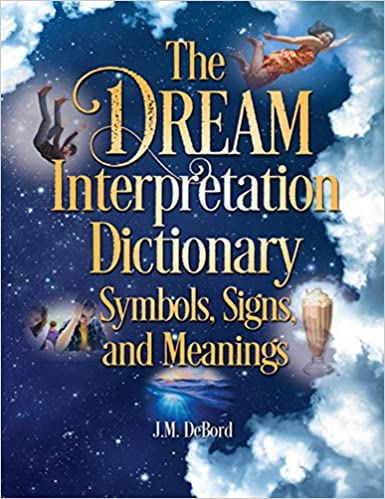 The Dream Interpretation Dictionary: Symbols, Signs, and Meanings by J.M. DeBord