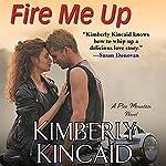 Fire Me Up | Kimberly Kincaid
