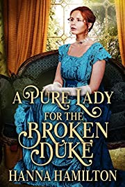 A Pure Lady for the Broken Duke: A Historical Regency Romance Novel