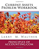 Current Assets Problem Workbook, Larry Walther, 1456459872