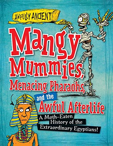 (Mangy Mummies, Menacing Pharaohs, and the Awful Afterlife: A Moth-Eaten History of the Extraordinary Egyptians! (Awfully Ancient) )