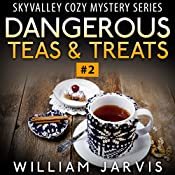 Dangerous Teas & Treats: Sky Valley Cozy Mystery Ghost Trilogy Series #2   William Jarvis