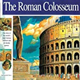 The Roman Colosseum: The story of the world's most famous stadium and its deadly games (Wonders of the World Book)