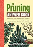img - for The Pruning Answer Book: Solutions to Every Problem You'll Ever Face; Answers to Every Question You'll Ever Ask (Answer Book (Storey)) by Lewis Hill (2011-03-09) book / textbook / text book